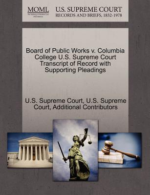 Board of Public Works V. Columbia College U.S. Supreme Court Transcript of Record with Supporting Pleadings - Additional Contributors, and U S Supreme Court (Creator)