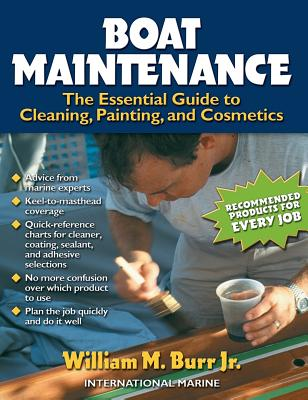 Boat Maintenance: The Essential Guide Guide to Cleaning, Painting, and Cosmetics - Burr, William M