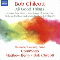 Bob Chilcott: All Good Things - Alexander Hawkins (piano); Bob Chilcott (piano); Commotio; Jon Scott (drums); Raphael Mizraki (double bass);...