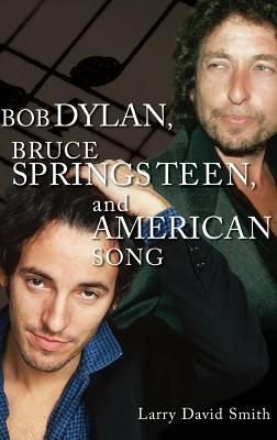 Bob Dylan, Bruce Springsteen, and American Song - Smith, Larry David