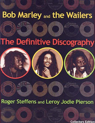 Bob Marley & The Wailers: The Definitive Discography - Steffens, Roger, and Pierson, Leroy Jody