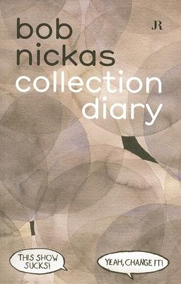 Bob Nickas: Collection Diary - Nickas, Bob (Text by)