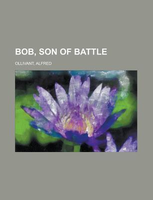 Bob, Son of Battle Bob, Son of Battle - Ollivant, Alfred