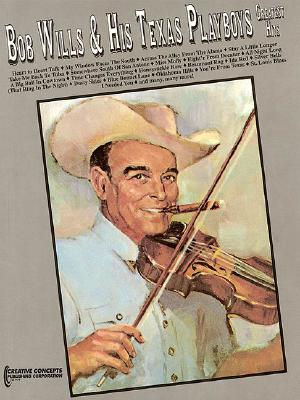 Bob Wills & His Texas Playboys - Greatest Hits - Creative Concepts Publishing, and Haag, John L (Editor)