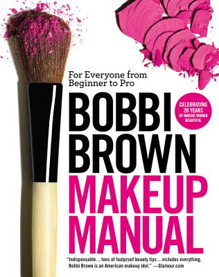 Bobbi Brown Makeup Manual: For Everyone from Beginner to Pro - Brown, Bobbi