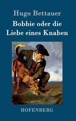 Bobbie Oder Die Liebe Eines Knaben - Bettauer, Hugo