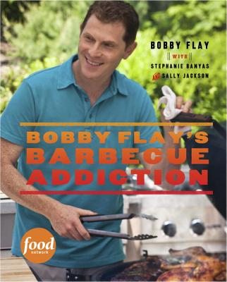 Bobby Flay's Barbecue Addiction - Flay, Bobby, and Banyas, Stephanie, and Jackson, Sally, Professor
