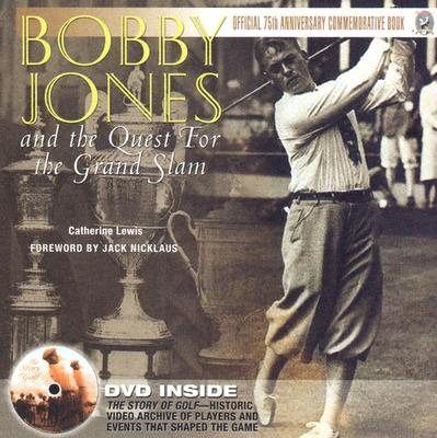 Bobby Jones: And the Quest for the Grand Slam - Lewis, Catherine, and Nicklaus, Jack (Foreword by), and Jones IV, Robert Tyre, Dr. (Foreword by)