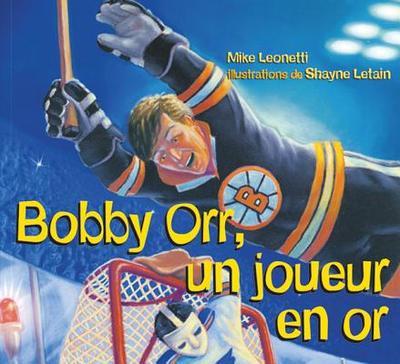 Bobby Orr Un Joueur En Or - Leonetti, Mike