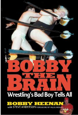 Bobby the Brain: Wrestling's Bad Boy Tells All - Heenan, Bobby, and Heenan, Bob, and Anderson, Steve