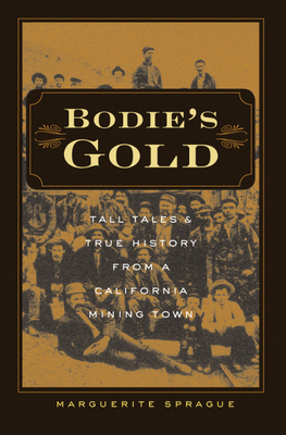Bodie's Gold: Tall Tales & True History from a California Mining Town - Sprague, Marguerite