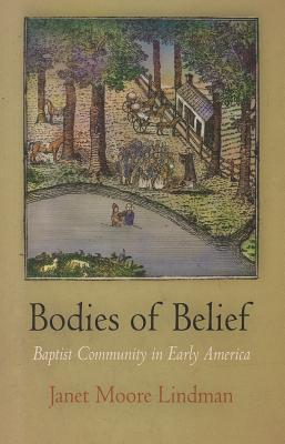 Bodies of Belief: Baptist Community in Early America - Lindman, Janet Moore