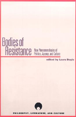 Bodies of Resistance: New Phenomenologies of Politics, Agency, and Culture - Doyle, Laura (Editor)