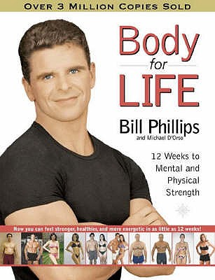 Body For Life: 12 Weeks to Mental and Physical Strength - Phillips, Bill, and D'Orso, Michael