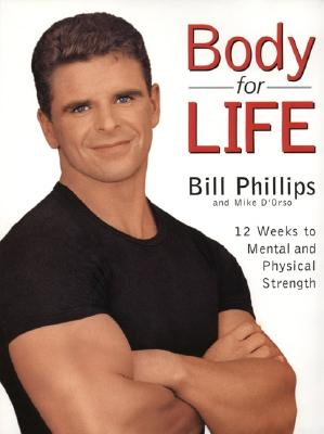 Body for Life: 12 Weeks to Mental and Physical Strength - Phillips, Bill