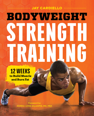 Bodyweight Strength Training: 12 Weeks to Build Muscle and Burn Fat - Cardiello, Jay