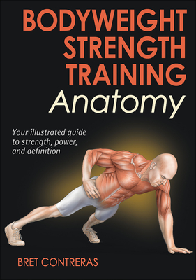 Bodyweight Strength Training Anatomy - Contreras, Bret