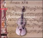 Bolivian Baroque [includes DVD]  - Alejandra Wayar (soprano); Eligio Quinteiro (guitar); Eligio Quinteiro (theorbo); Florilegium;...