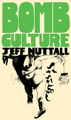 Bomb Culture: 50th Anniversary Edition - Nuttall, Jeff, and Field, Douglas (Editor), and Jones, Jay Jeff (Editor)