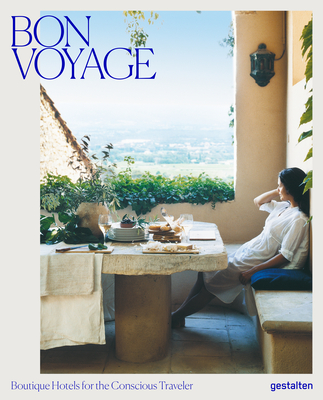 Bon Voyage: Boutique Hotels for the Conscious Traveler - Gestalten (Editor), and Le Fort, Clara (Editor)