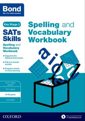 Bond SATs Skills Spelling and Vocabulary Workbook: 9-10 years - Hughes, Michellejoy, and Bond