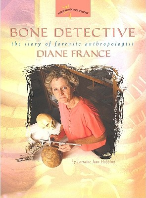 Bone Detective: The Story of Forensic Anthropologist Diane France - Hopping, Lorraine Jean