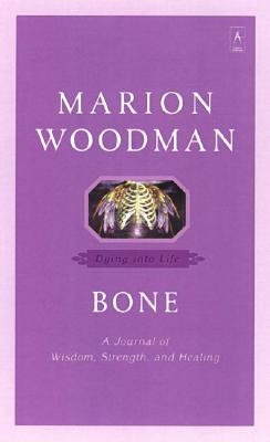 Bone: Dying Into Life - Woodman, Marion