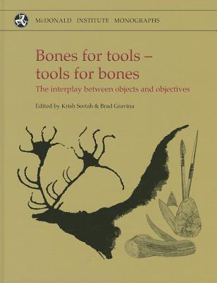 Bones for Tools - Tools for Bones: The Interplay Between Objects and Objectives - Seetah, Krish (Editor), and Gravina, Brad (Editor)