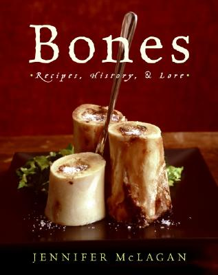 Bones: Recipes, History, and Lore - McLagan, Jennifer