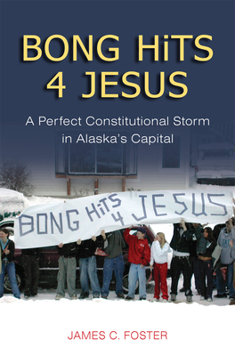 Bong Hits 4 Jesus: A Perfect Constitutional Storm in Alaska's Capital - Foster, James C