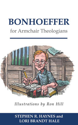 Bonhoeffer for Armchair Theologians - Haynes, Stephen R