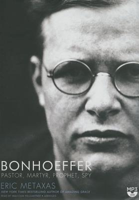 Bonhoeffer: Pastor, Martyr, Prophet, Spy - Metaxas, Eric, and Hillgartner, Malcolm (Read by)