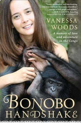 Bonobo Handshake: A Memoir of Love and Adventure in the Congo - Woods, Vanessa
