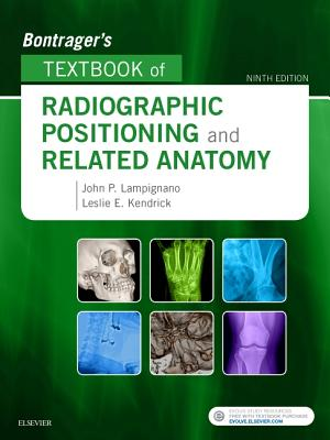 Bontrager's Textbook of Radiographic Positioning and Related Anatomy - Lampignano, John, Med, Rt(r), (CT), and Kendrick, Leslie E, MS