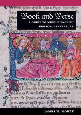 Book and Verse: A Guide to Middle English Biblical Literature - Morey, James H