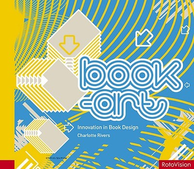 Book-Art: Innovation in Book Design - Rivers, Charlotte