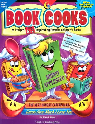 Book Cooks: 26 Step-By-Step Recipes Inspired by Favorite Children's Books - Creative Teaching Press (Creator)