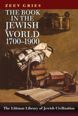 Book in the Jewish World, 1700-1900 - Gries, Zeev, and Green, Jeffrey M (Translated by)