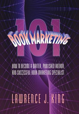 Book Marketing 101 - King, Lawrence J