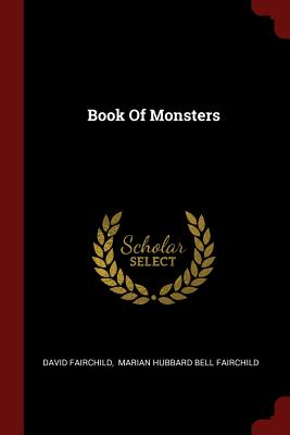 Book of Monsters - Fairchild, David, and Marian Hubbard Bell Fairchild (Creator)