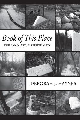 Book of This Place: The Land, Art & Spirituality - Haynes, Deborah J