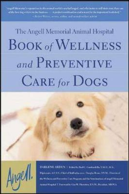 Book of Wellness and Preventive Care for Dogs: The Angell Memorial Animal Hospital - Arden, Darlene, and Gambardella, Paul C (Editor), and Brum, Douglas (Editor)