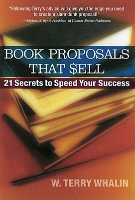 Book Proposals That Sell: 21 Secrets to Speed Your Success - Whalin, W Terry, Mr., and Goodrich, Donna Clark, and Laube, Steven R