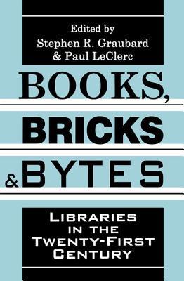 Books, Bricks and Bytes: Libraries in the Twenty-First Century - Graubard, Stephen R