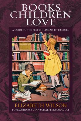 Books Children Love: A Guide to the Best Children's Literature - Wilson, Elizabeth Laraway