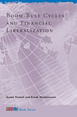 Boom-Bust Cycles and Financial Liberalization - Tornell, Aaron, and Westermann, Frank