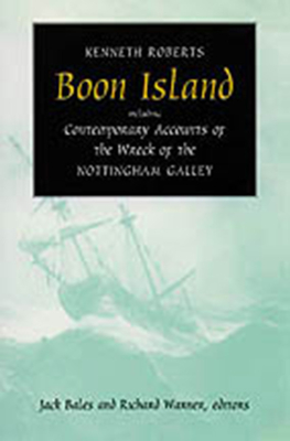 Boon Island: Including Contemporary Accounts of the Wreck of the *Nottingham Galley* - Roberts, Kenneth, and Warner, Richard (Editor), and Bales, Jack (Editor)