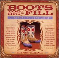 Boots Too Big to Fill: Tribute to Gene Autry - Various Artists