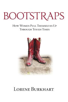 Bootstraps: How Women Pull Themselves Up Through Tough Times - Burkhart, Lorene