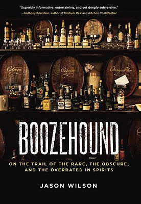 Boozehound: On the Trail of the Rare, the Obscure, and the Overrated in Spirits - Wilson, Jason, Professor